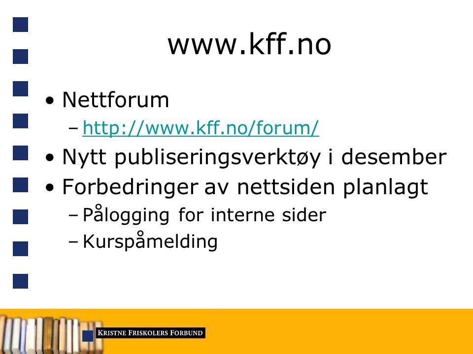www.kff.no Nettforum –http://www.kff.no/forum/http://www.kff.no/forum/ Nytt publiseringsverktøy i desember Forbedringer av nettsiden planlagt –Pålogging for interne sider –Kurspåmelding