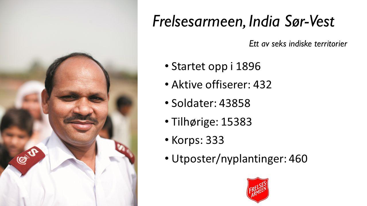 Frelsesarmeen, India Sør-Vest Ett av seks indiske territorier Startet opp i 1896 Aktive offiserer: 432 Soldater: 43858 Tilhørige: 15383 Korps: 333 Utp
