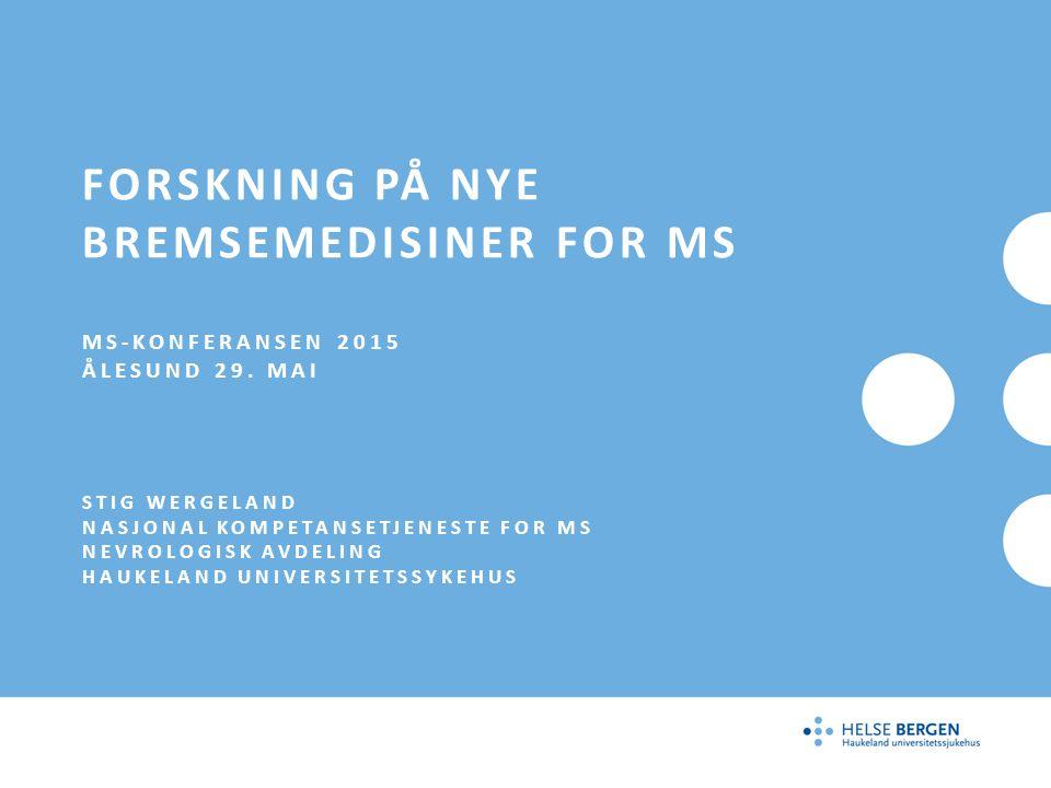 FORSKNING PÅ NYE BREMSEMEDISINER FOR MS MS-KONFERANSEN 2015 ÅLESUND 29. MAI STIG WERGELAND NASJONAL KOMPETANSETJENESTE FOR MS NEVROLOGISK AVDELING HAU