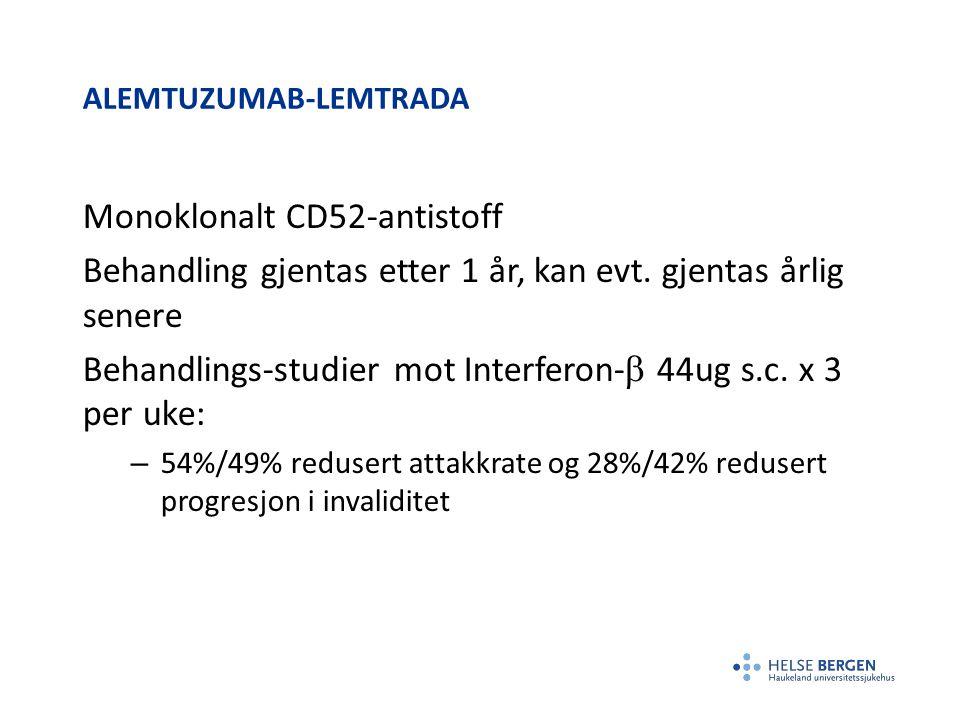 ALEMTUZUMAB-LEMTRADA Monoklonalt CD52-antistoff Behandling gjentas etter 1 år, kan evt. gjentas årlig senere Behandlings-studier mot Interferon-  44u