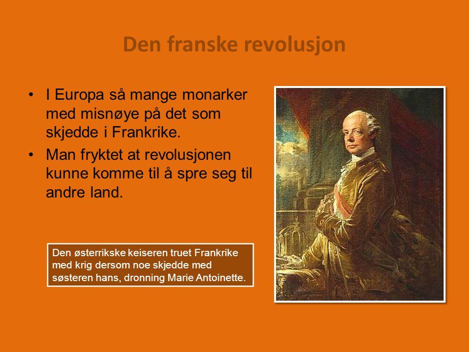 Den franske revolusjon I Europa så mange monarker med misnøye på det som skjedde i Frankrike.