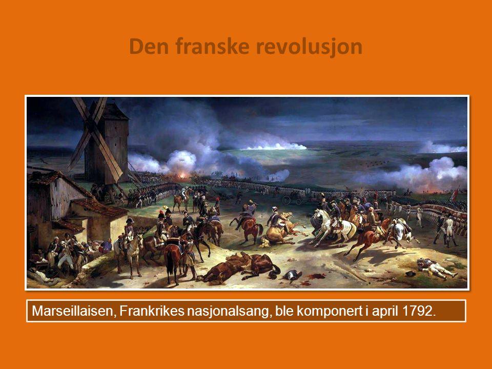 Den franske revolusjon Marseillaisen, Frankrikes nasjonalsang, ble komponert i april 1792.