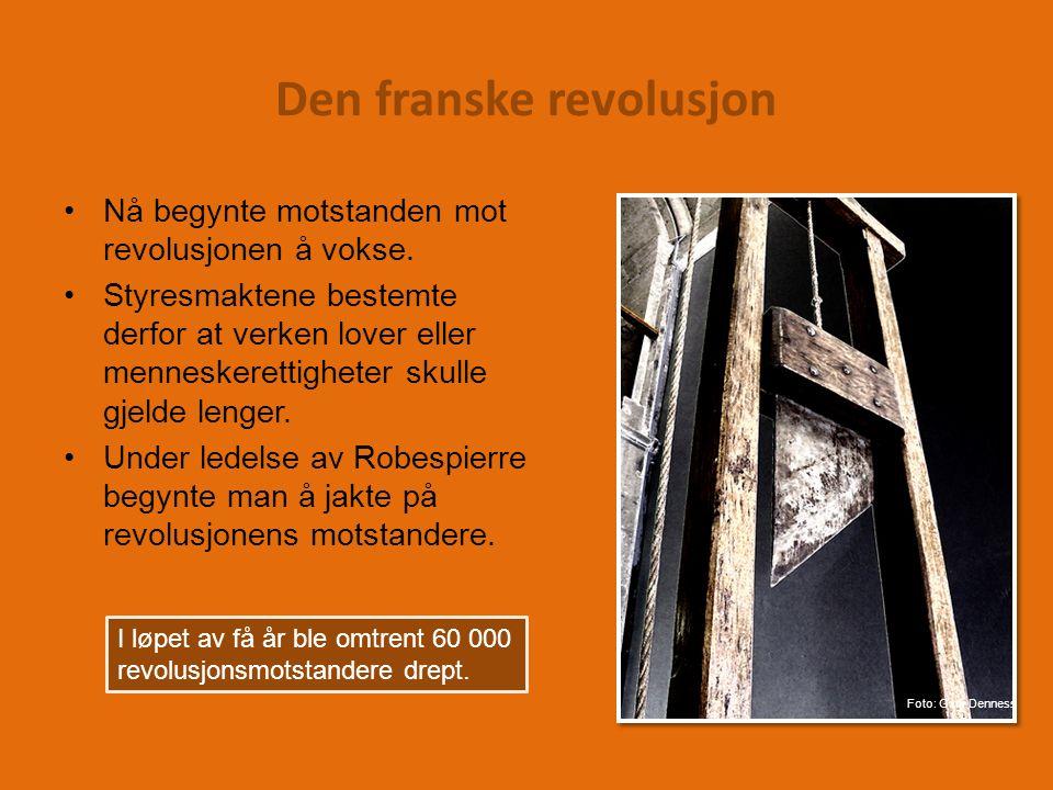 Den franske revolusjon Nå begynte motstanden mot revolusjonen å vokse.
