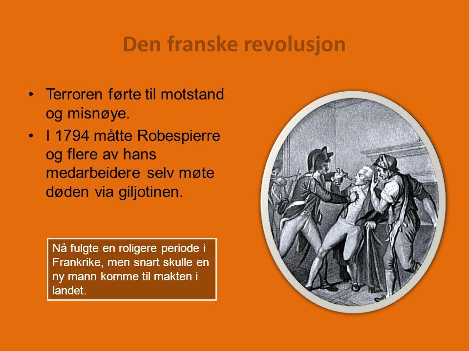 Den franske revolusjon Terroren førte til motstand og misnøye.