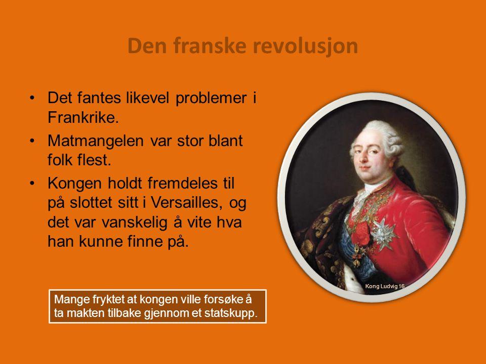Den franske revolusjon Det fantes likevel problemer i Frankrike.
