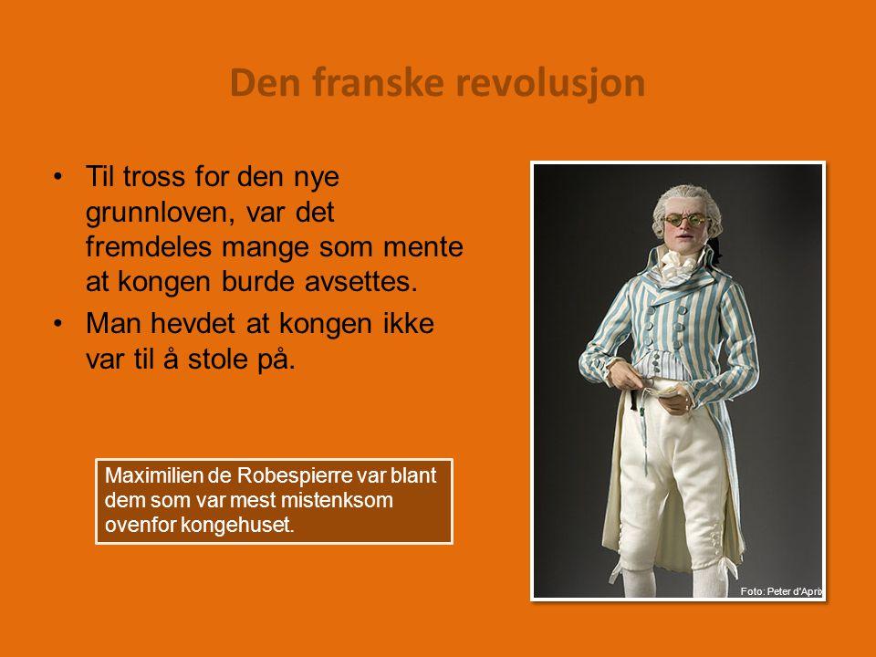 Den franske revolusjon Til tross for den nye grunnloven, var det fremdeles mange som mente at kongen burde avsettes.