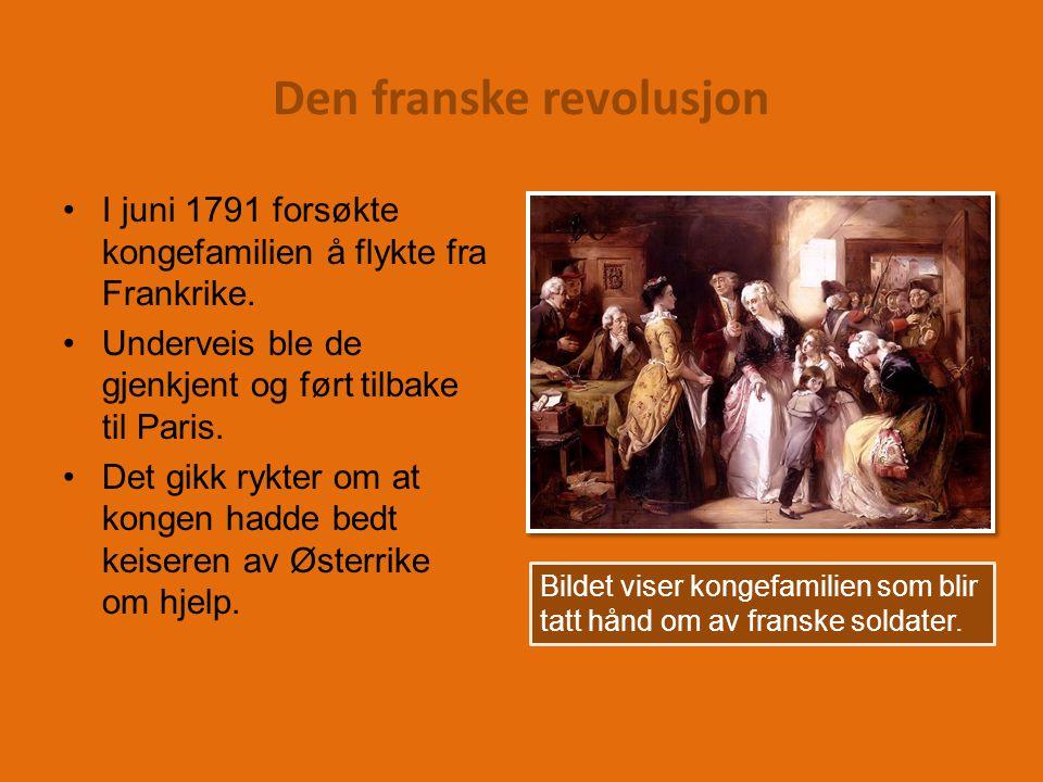 Den franske revolusjon I juni 1791 forsøkte kongefamilien å flykte fra Frankrike.