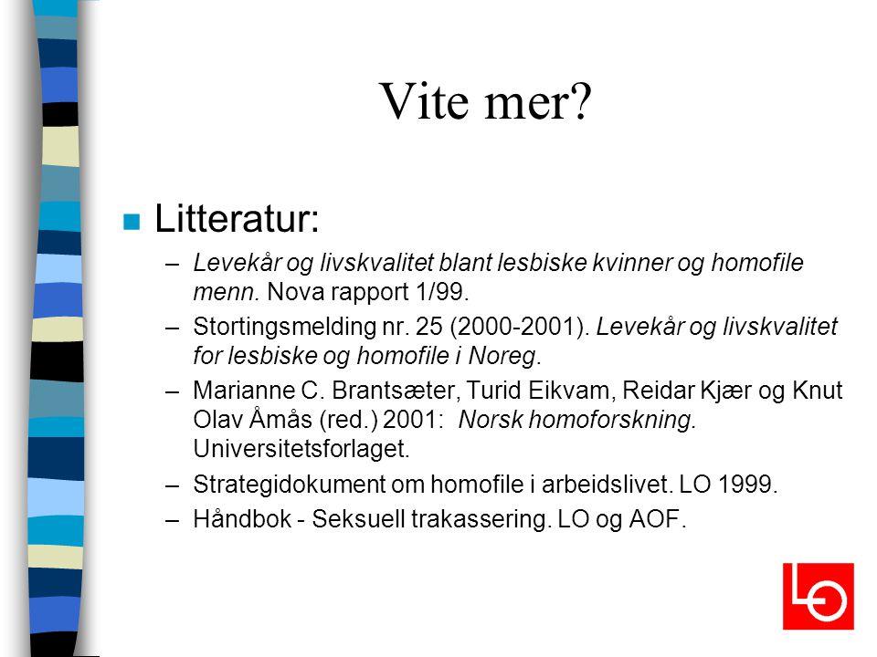Vite mer? n Litteratur: –Levekår og livskvalitet blant lesbiske kvinner og homofile menn. Nova rapport 1/99. –Stortingsmelding nr. 25 (2000-2001). Lev