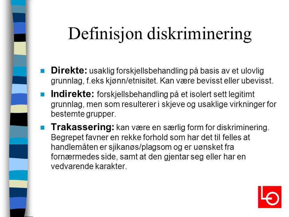 Definisjon diskriminering n Direkte: usaklig forskjellsbehandling på basis av et ulovlig grunnlag, f.eks kjønn/etnisitet. Kan være bevisst eller ubevi