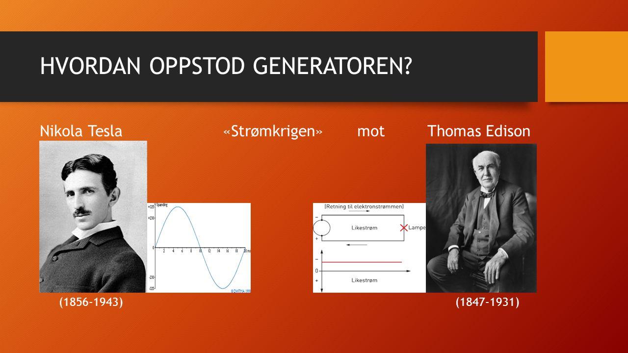 HVORDAN OPPSTOD GENERATOREN? Nikola Tesla «Strømkrigen» mot Thomas Edison (1856-1943) (1847-1931)