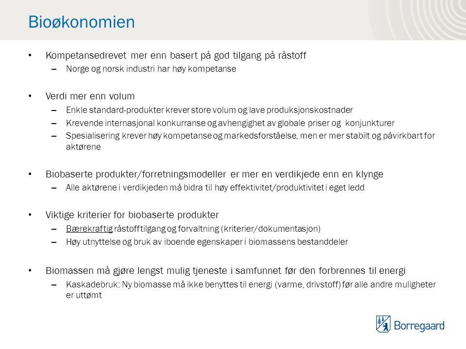 Bioøkonomien Kompetansedrevet mer enn basert på god tilgang på råstoff – Norge og norsk industri har høy kompetanse Verdi mer enn volum – Enkle standard-produkter krever store volum og lave produksjonskostnader – Krevende internasjonal konkurranse og avhengighet av globale priser og konjunkturer – Spesialisering krever høy kompetanse og markedsforståelse, men er mer stabilt og påvirkbart for aktørene Biobaserte produkter/forretningsmodeller er mer en verdikjede enn en klynge – Alle aktørene i verdikjeden må bidra til høy effektivitet/produktivitet i eget ledd Viktige kriterier for biobaserte produkter – Bærekraftig råstofftilgang og forvaltning (kriterier/dokumentasjon) – Høy utnyttelse og bruk av iboende egenskaper i biomassens bestanddeler Biomassen må gjøre lengst mulig tjeneste i samfunnet før den forbrennes til energi – Kaskadebruk: Ny biomasse må ikke benyttes til energi (varme, drivstoff) før alle andre muligheter er uttømt
