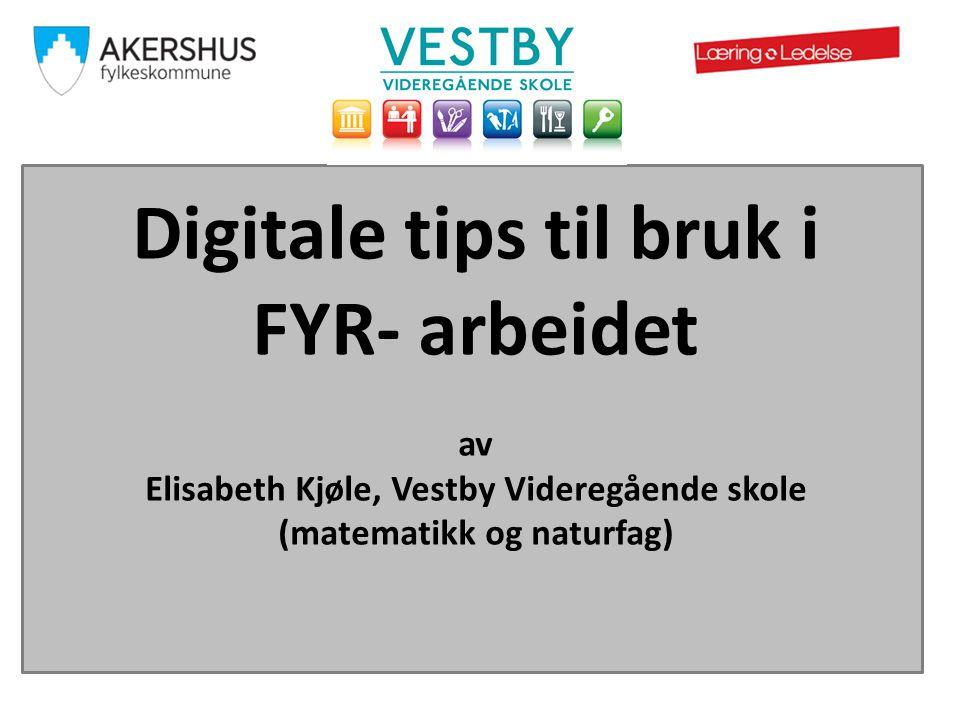 Digitale tips til bruk i FYR- arbeidet av Elisabeth Kjøle, Vestby Videregående skole (matematikk og naturfag)