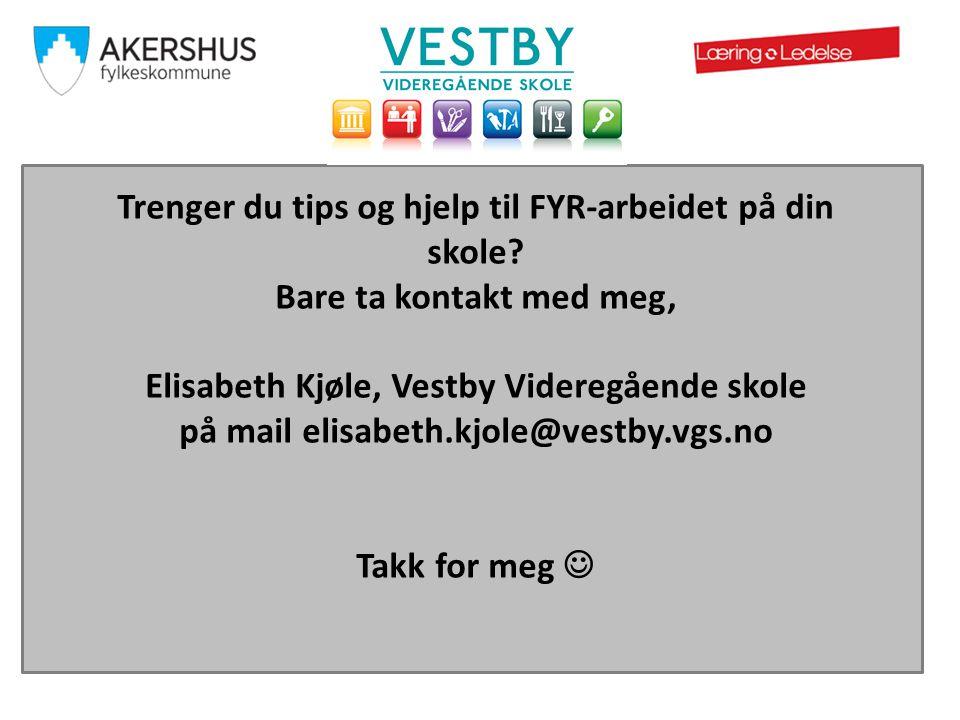 Trenger du tips og hjelp til FYR-arbeidet på din skole? Bare ta kontakt med meg, Elisabeth Kjøle, Vestby Videregående skole på mail elisabeth.kjole@ve