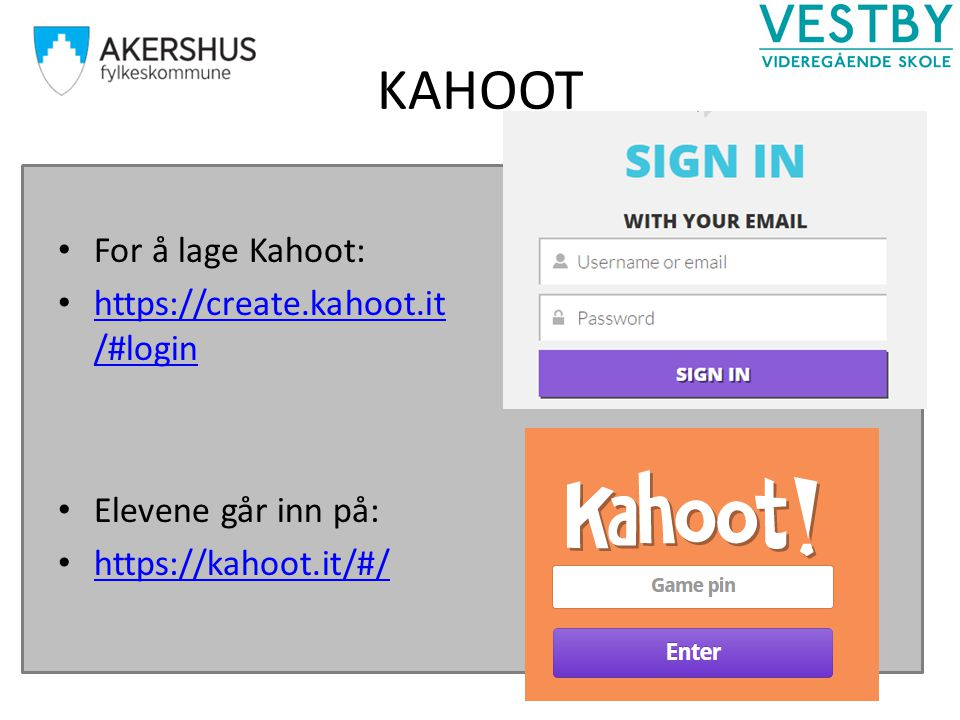 KAHOOT For å lage Kahoot: https://create.kahoot.it /#login https://create.kahoot.it /#login Elevene går inn på: https://kahoot.it/#/