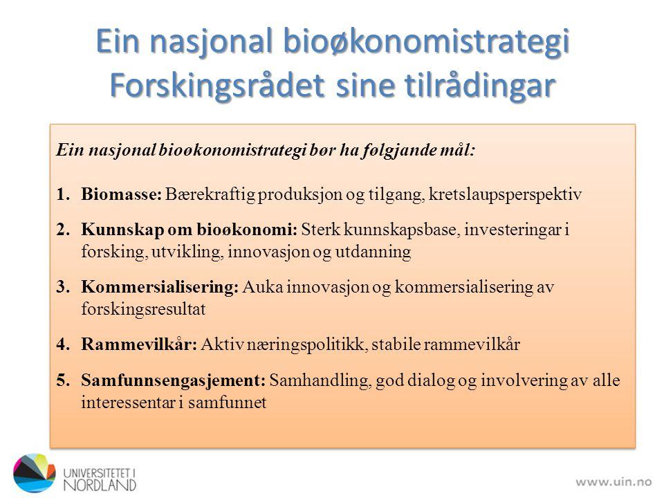Ein nasjonal bioøkonomistrategi Forskingsrådet sine tilrådingar Ein nasjonal bioøkonomistrategi bør ha følgjande mål: 1.Biomasse: Bærekraftig produksj