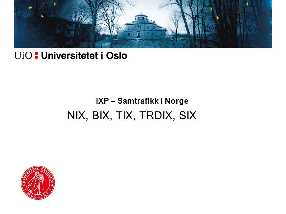 IXP – Samtrafikk i Norge NIX, BIX, TIX, TRDIX, SIX
