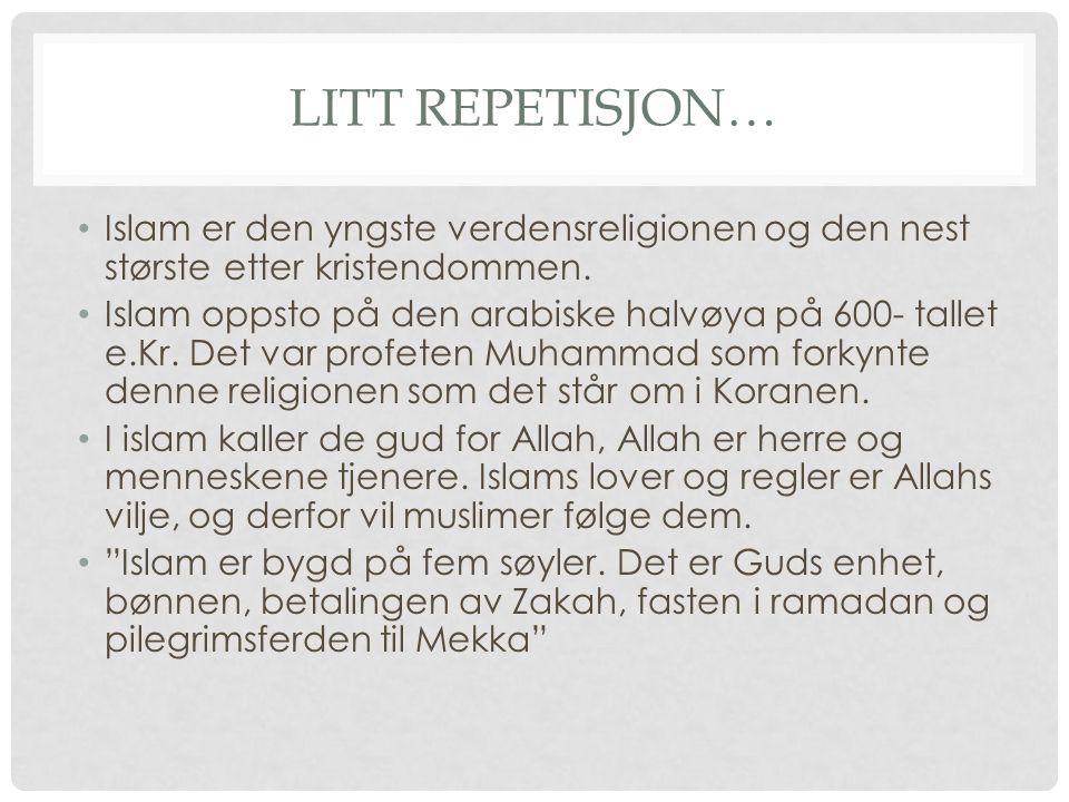 LITT REPETISJON… Islam er den yngste verdensreligionen og den nest største etter kristendommen. Islam oppsto på den arabiske halvøya på 600- tallet e.