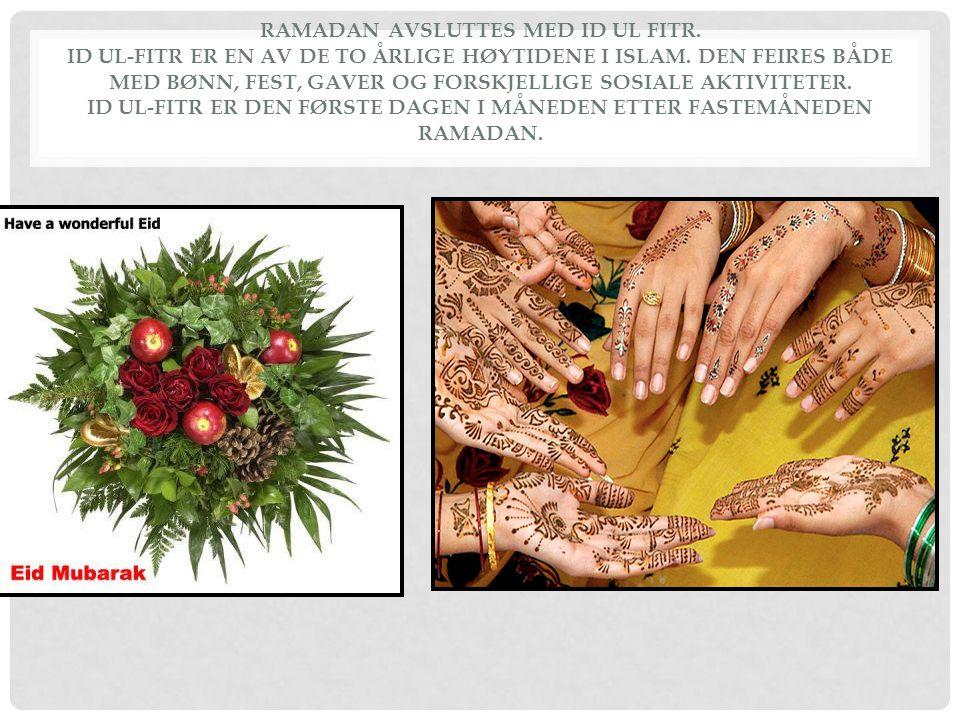 RAMADAN AVSLUTTES MED ID UL FITR. ID UL-FITR ER EN AV DE TO ÅRLIGE HØYTIDENE I ISLAM. DEN FEIRES BÅDE MED BØNN, FEST, GAVER OG FORSKJELLIGE SOSIALE AK