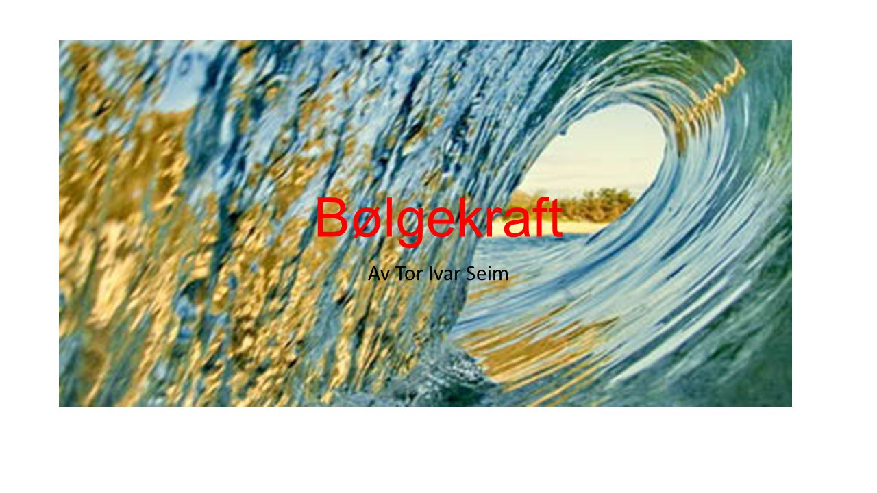 Bølger og potensial Flytter energi Vindbølger og tidevannsbølger Omforma energi Bølgetopp  Nedover  Bølgebunn  Oppover Stor energitetthet 8000 Twh minst