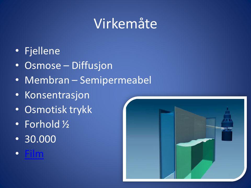 Virkemåte Fjellene Osmose – Diffusjon Membran – Semipermeabel Konsentrasjon Osmotisk trykk Forhold ½ 30.000 Film