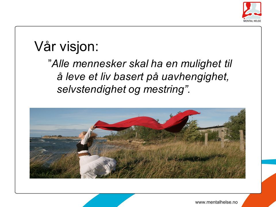 """Vår visjon: """"Alle mennesker skal ha en mulighet til å leve et liv basert på uavhengighet, selvstendighet og mestring""""."""