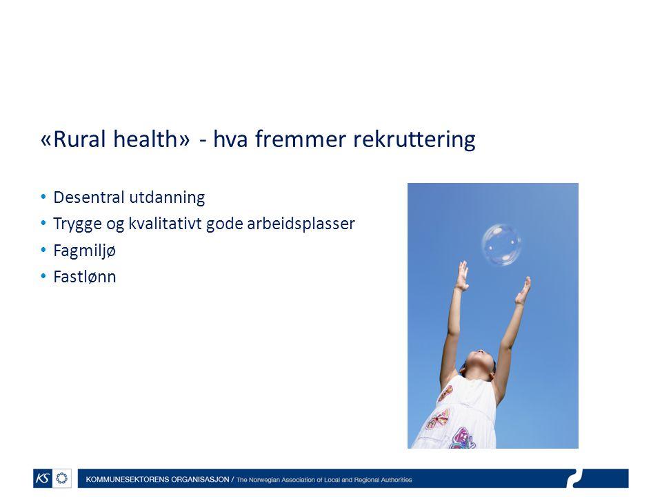 «Rural health» - hva fremmer rekruttering Desentral utdanning Trygge og kvalitativt gode arbeidsplasser Fagmiljø Fastlønn