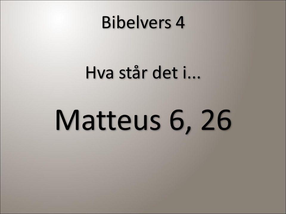 Bibelvers 4 Hva står det i... Matteus 6, 26 Hva står det i... Matteus 6, 26