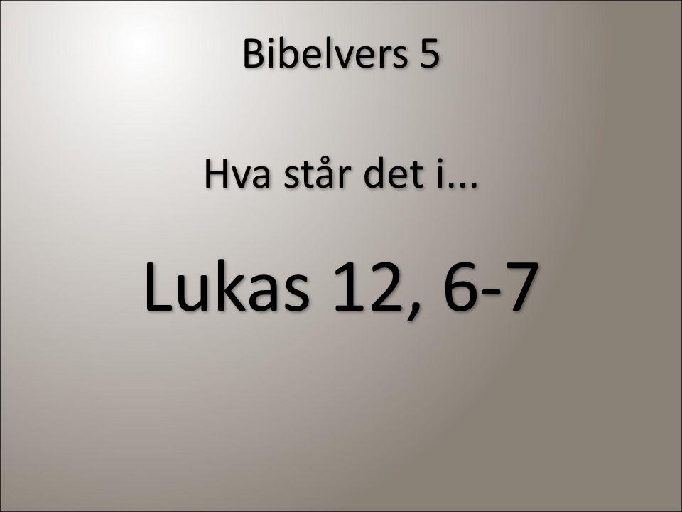 Bibelvers 5 Hva står det i... Lukas 12, 6-7 Hva står det i... Lukas 12, 6-7