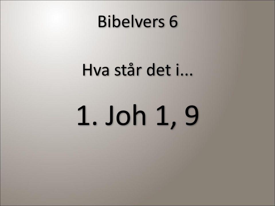 Bibelvers 6 Hva står det i... 1. Joh 1, 9 Hva står det i... 1. Joh 1, 9