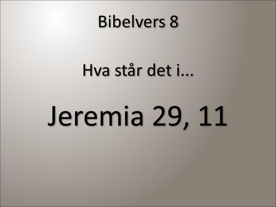 Bibelvers 8 Hva står det i... Jeremia 29, 11 Hva står det i... Jeremia 29, 11