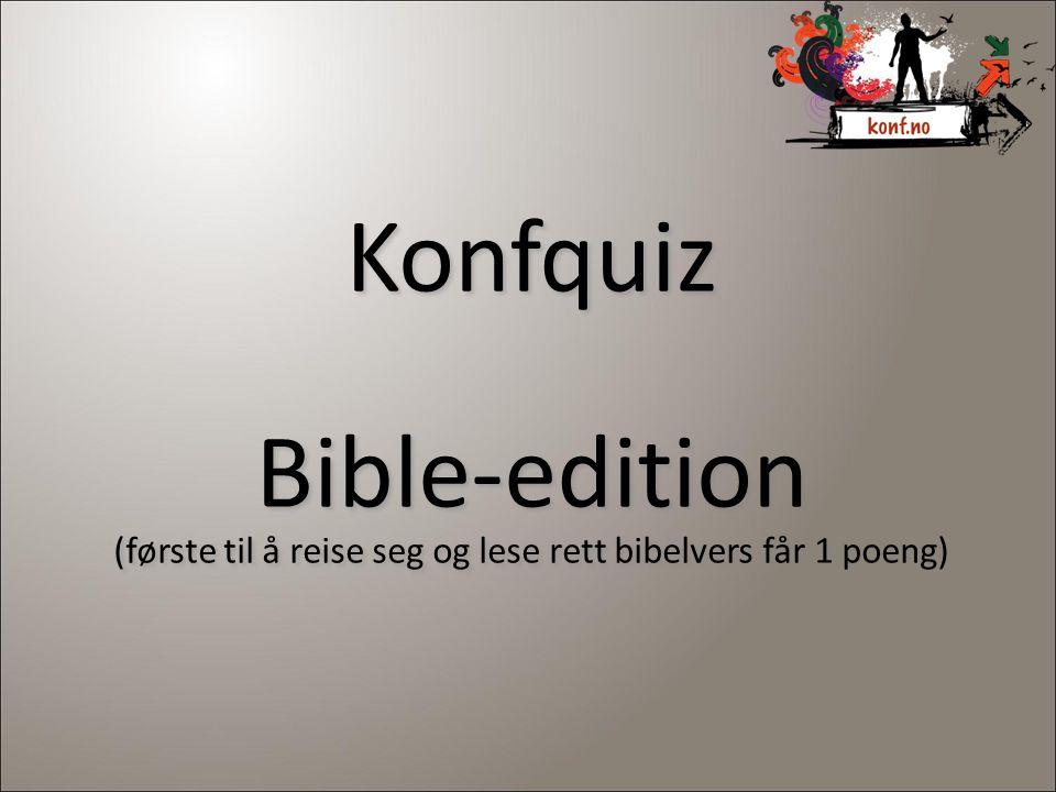Konfquiz Bible-edition (første til å reise seg og lese rett bibelvers får 1 poeng) Konfquiz Bible-edition (første til å reise seg og lese rett bibelvers får 1 poeng)