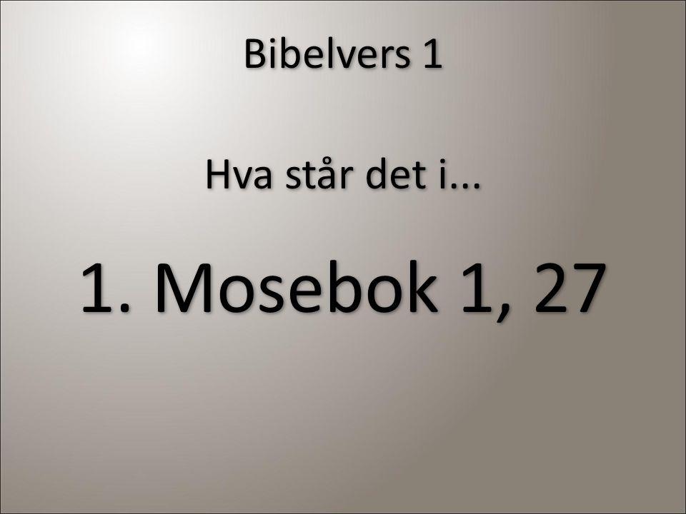 Bibelvers 1 Hva står det i... 1. Mosebok 1, 27 Hva står det i... 1. Mosebok 1, 27