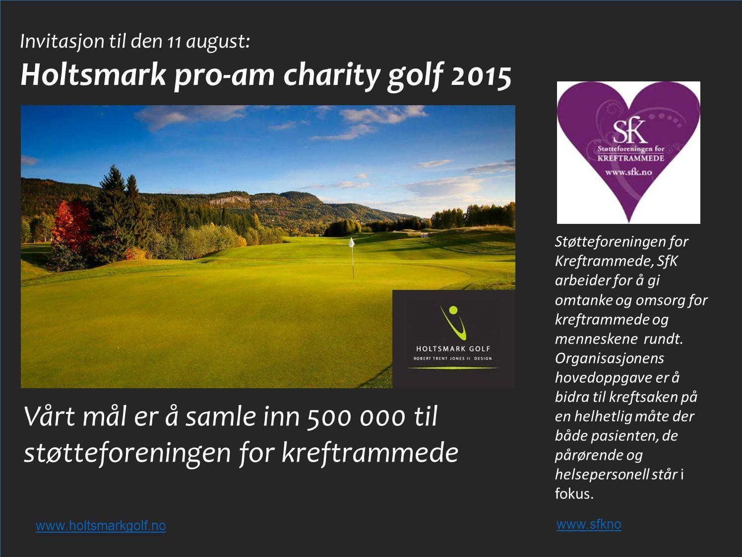 Vi inviterer Deres bedrift til å bidra til kreftsaken og samtidig få en uforglemmelig golfopplevelse med kjendiser og golfproffer.