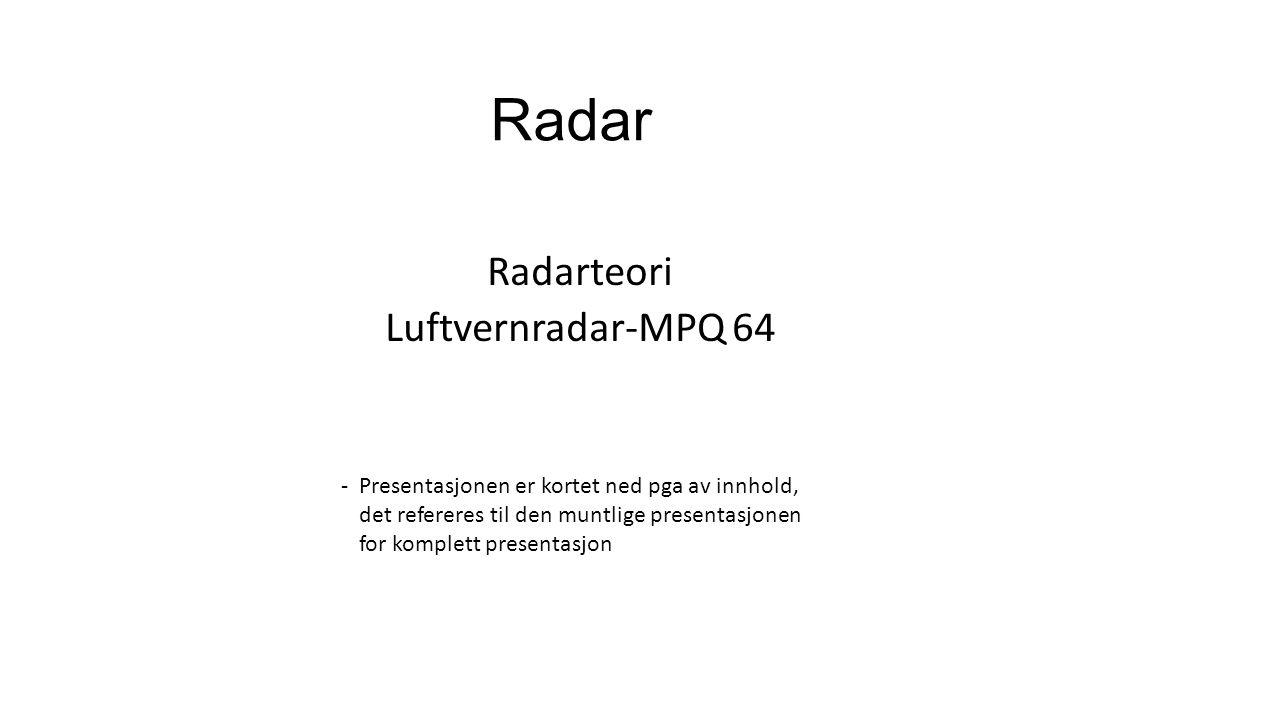 -Presentasjonen er kortet ned pga av innhold, det refereres til den muntlige presentasjonen for komplett presentasjon Radarteori Luftvernradar-MPQ 64 Radar