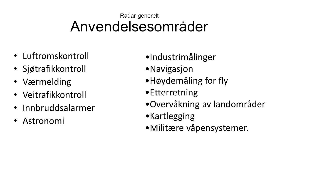 Radar generelt Anvendelsesområder Industrimålinger Navigasjon Høydemåling for fly Etterretning Overvåkning av landområder Kartlegging Militære våpensystemer.