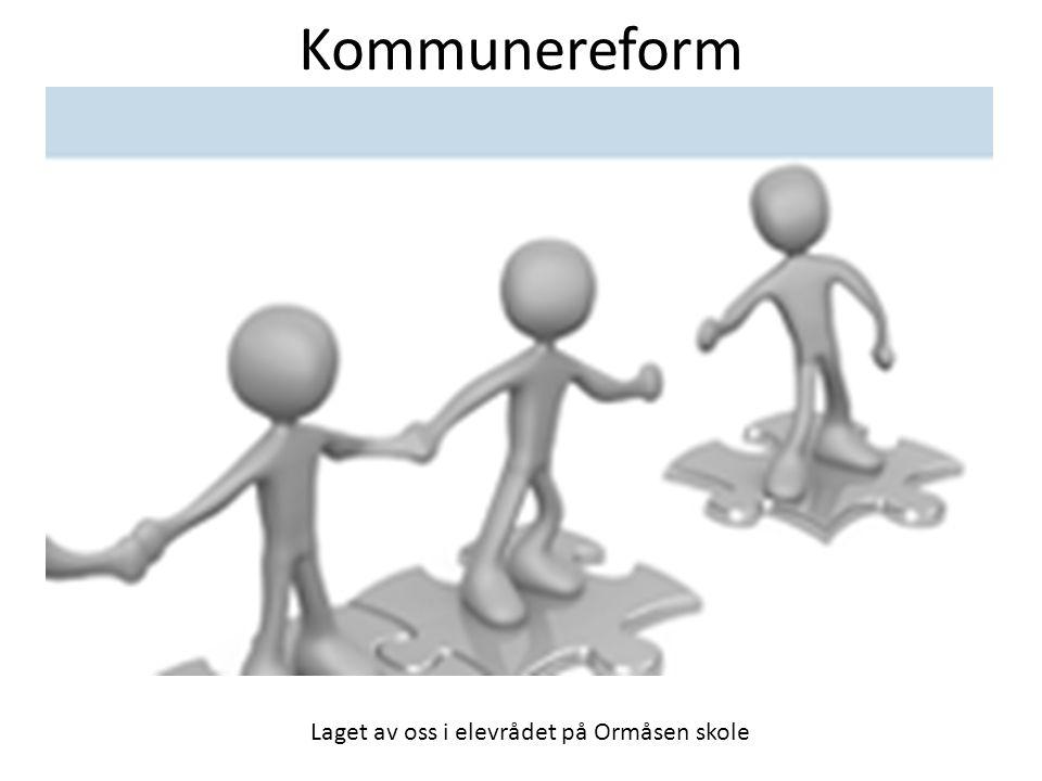 Kommunereform Laget av oss i elevrådet på Ormåsen skole