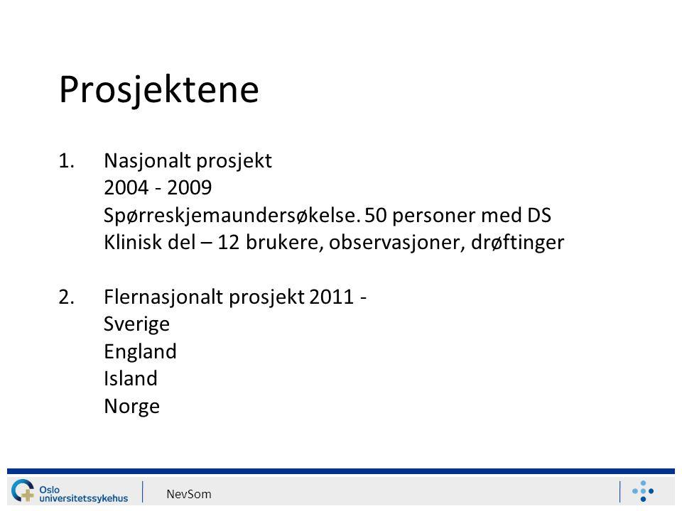 NevSom Prosjektene 1.Nasjonalt prosjekt 2004 - 2009 Spørreskjemaundersøkelse. 50 personer med DS Klinisk del – 12 brukere, observasjoner, drøftinger 2