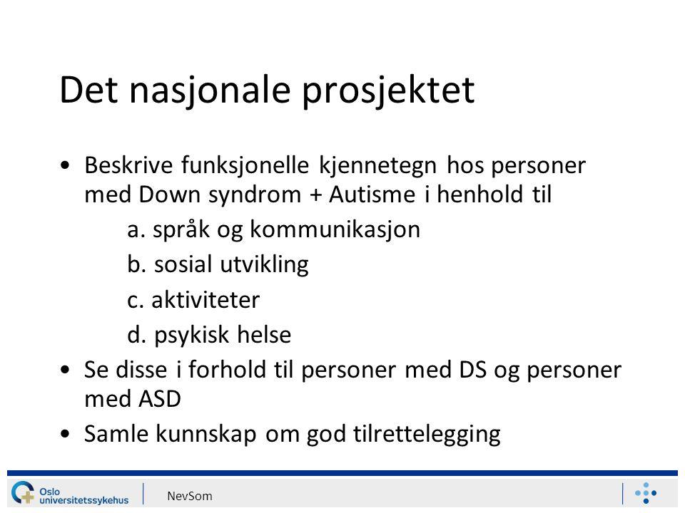 NevSom Det nasjonale prosjektet Beskrive funksjonelle kjennetegn hos personer med Down syndrom + Autisme i henhold til a. språk og kommunikasjon b. so