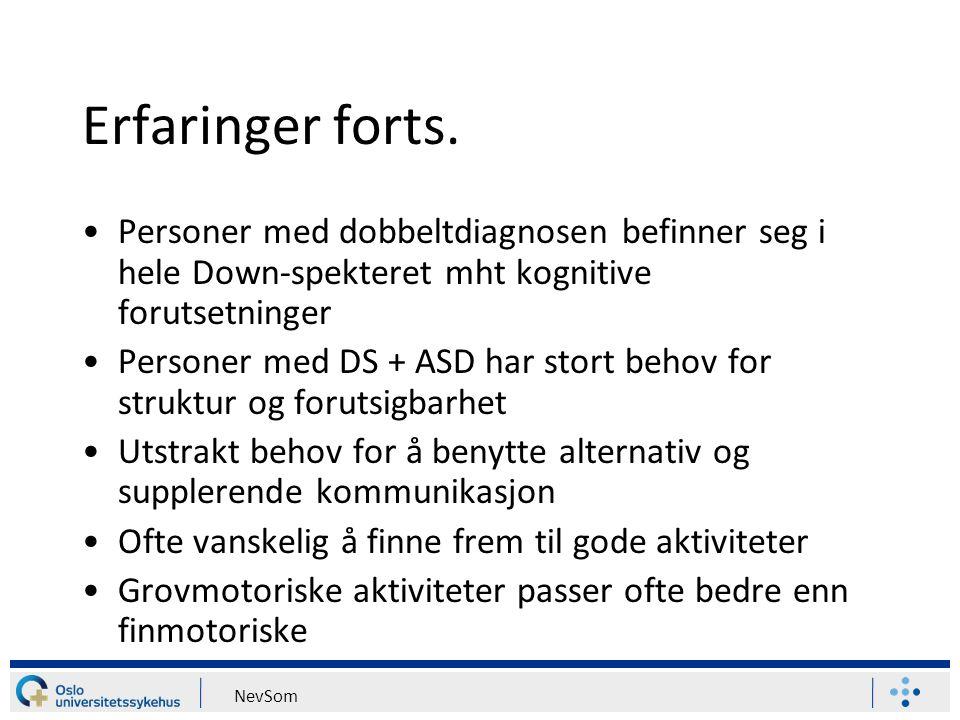 NevSom Erfaringer forts. Personer med dobbeltdiagnosen befinner seg i hele Down-spekteret mht kognitive forutsetninger Personer med DS + ASD har stort