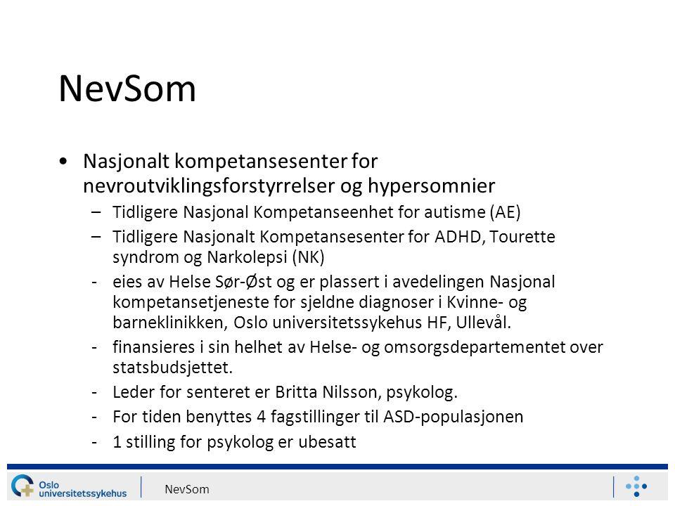 NevSom Nasjonalt kompetansesenter for nevroutviklingsforstyrrelser og hypersomnier –Tidligere Nasjonal Kompetanseenhet for autisme (AE) –Tidligere Nas