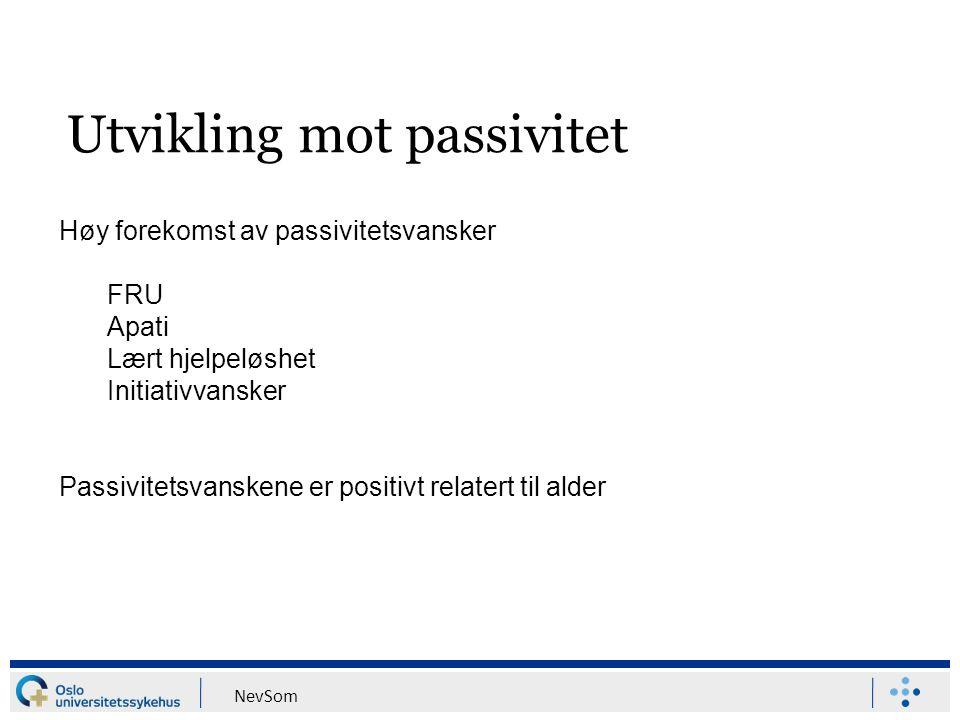 NevSom Høy forekomst av passivitetsvansker FRU Apati Lært hjelpeløshet Initiativvansker Passivitetsvanskene er positivt relatert til alder Utvikling m