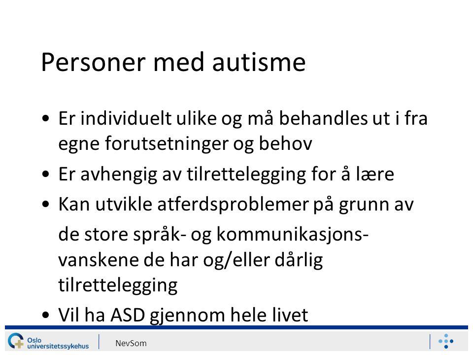 Personer med autisme Er individuelt ulike og må behandles ut i fra egne forutsetninger og behov Er avhengig av tilrettelegging for å lære Kan utvikle