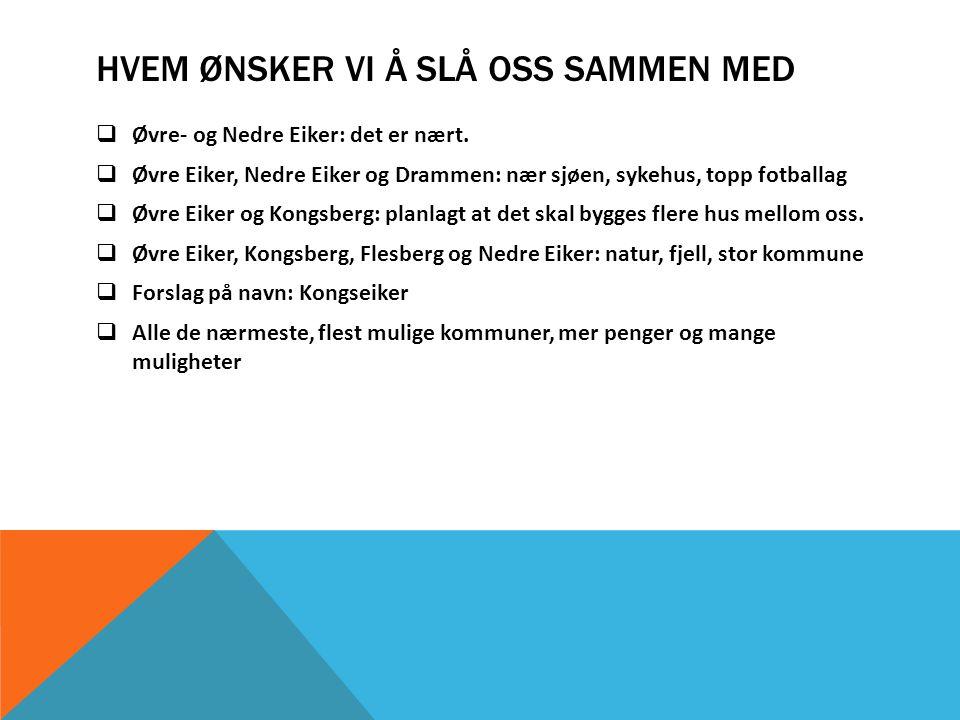 HVEM ØNSKER VI Å SLÅ OSS SAMMEN MED  Øvre- og Nedre Eiker: det er nært.