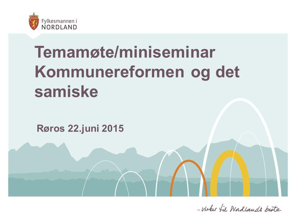 Røros 22.juni 2015 Temamøte/miniseminar Kommunereformen og det samiske