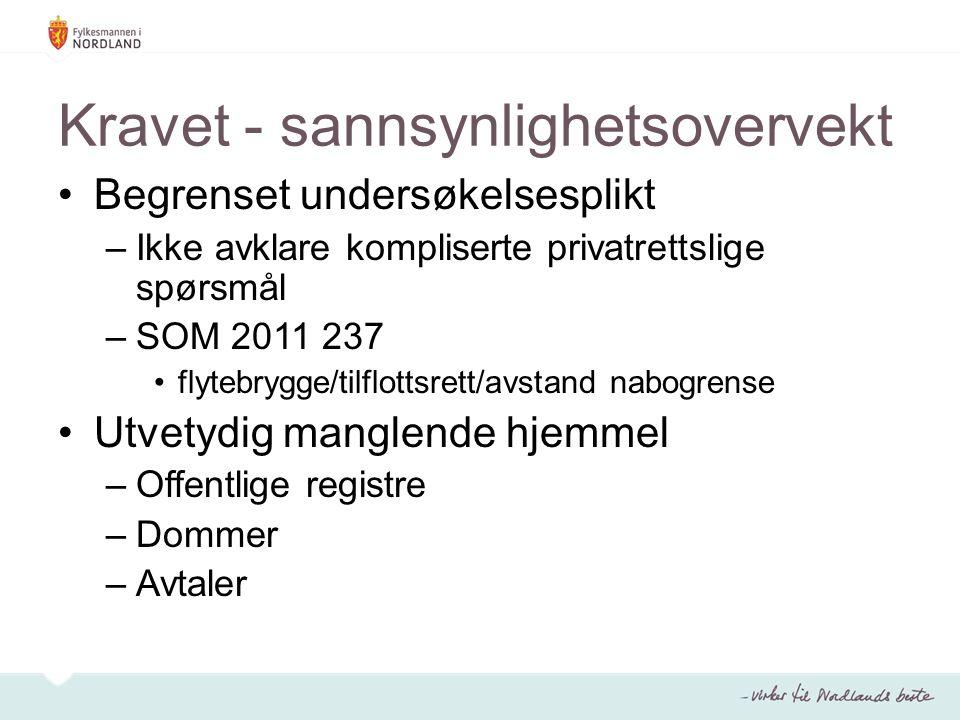 Kravet - sannsynlighetsovervekt Begrenset undersøkelsesplikt –Ikke avklare kompliserte privatrettslige spørsmål –SOM 2011 237 flytebrygge/tilflottsret