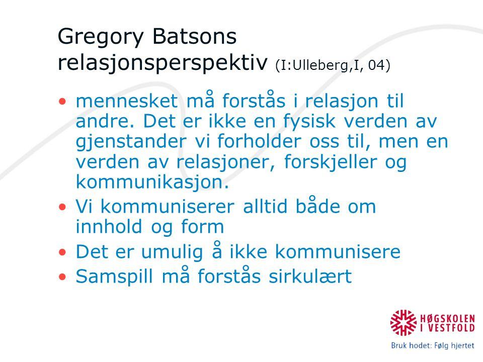 Gregory Batsons relasjonsperspektiv (I:Ulleberg,I, 04) mennesket må forstås i relasjon til andre. Det er ikke en fysisk verden av gjenstander vi forho