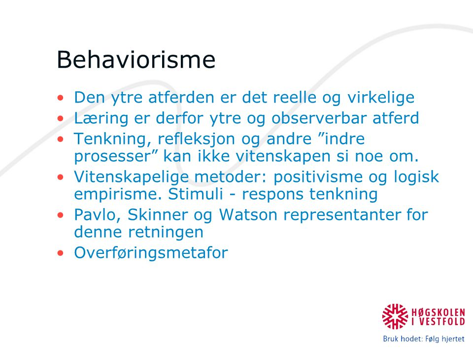 """Behaviorisme Den ytre atferden er det reelle og virkelige Læring er derfor ytre og observerbar atferd Tenkning, refleksjon og andre """"indre prosesser"""""""
