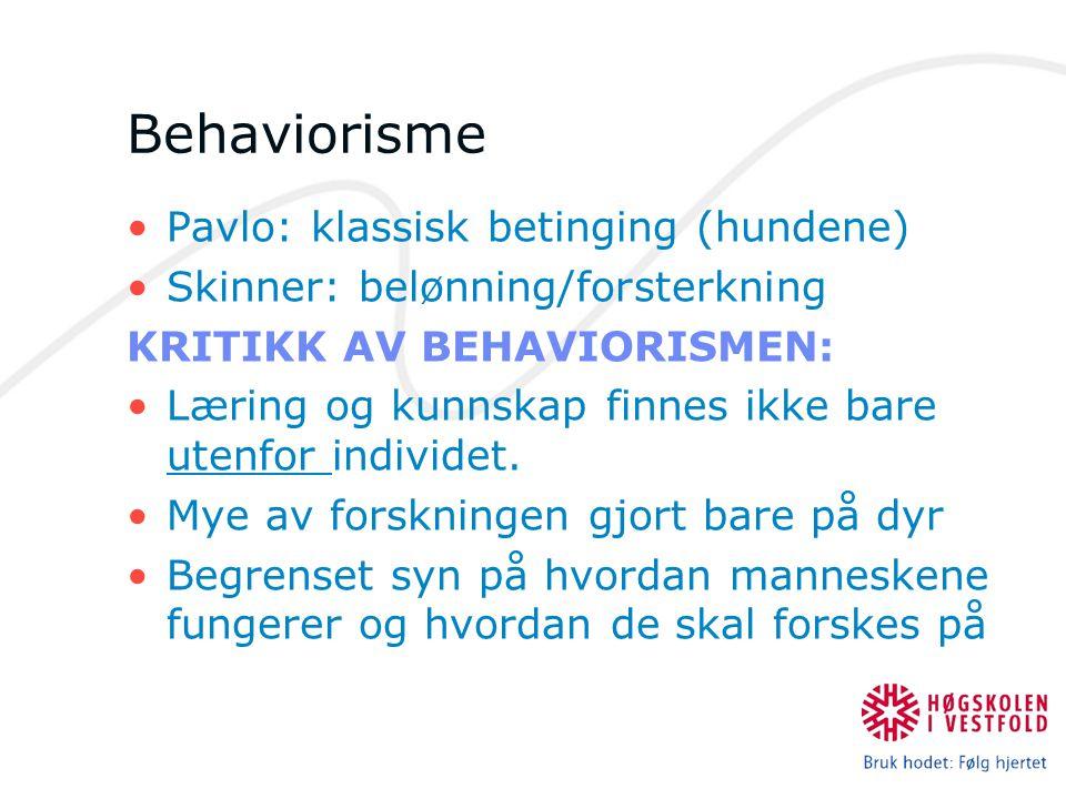 Behaviorisme Pavlo: klassisk betinging (hundene) Skinner: belønning/forsterkning KRITIKK AV BEHAVIORISMEN: Læring og kunnskap finnes ikke bare utenfor