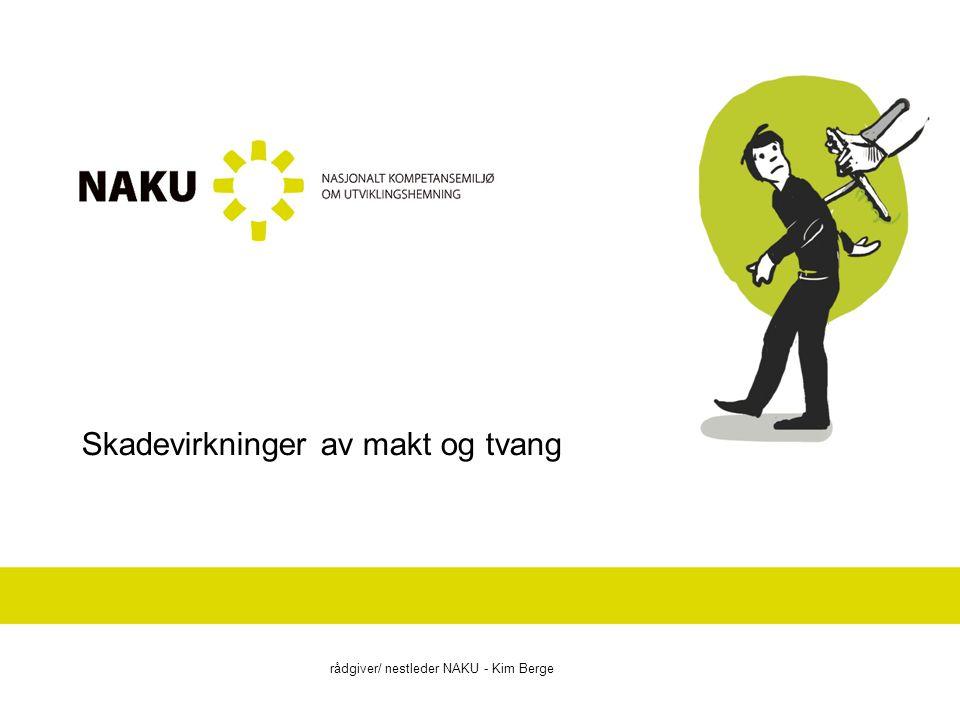 Skadevirkninger av makt og tvang rådgiver/ nestleder NAKU - Kim Berge