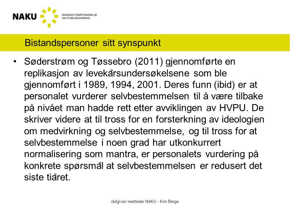 Bistandspersoner sitt synspunkt rådgiver/ nestleder NAKU - Kim Berge Søderstrøm og Tøssebro (2011) gjennomførte en replikasjon av leveka ̊ rsundersøke